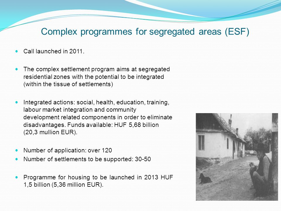 Complex programmes for segregated areas (ESF) Call launched in 2011.