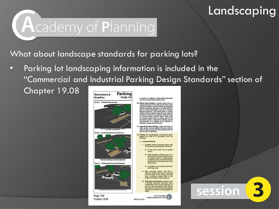 Landscaping Parking lot landscaping information is included in the Commercial and Industrial Parking Design Standards section of Chapter 19.08 What about landscape standards for parking lots?