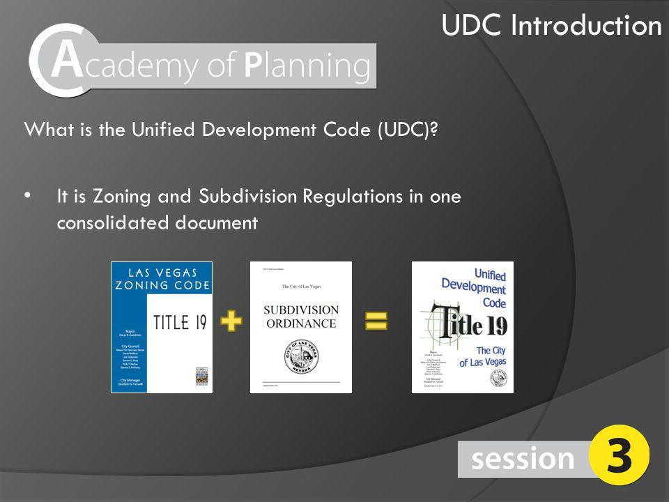UDC Introduction It is Zoning and Subdivision Regulations in one consolidated document What is the Unified Development Code (UDC)?