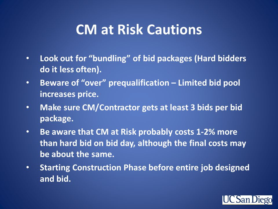 CM at Risk Cautions Look out for bundling of bid packages (Hard bidders do it less often). Beware of over prequalification – Limited bid pool increase