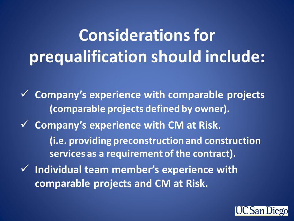 Considerations for prequalification should include: Companys experience with comparable projects (comparable projects defined by owner). Companys expe