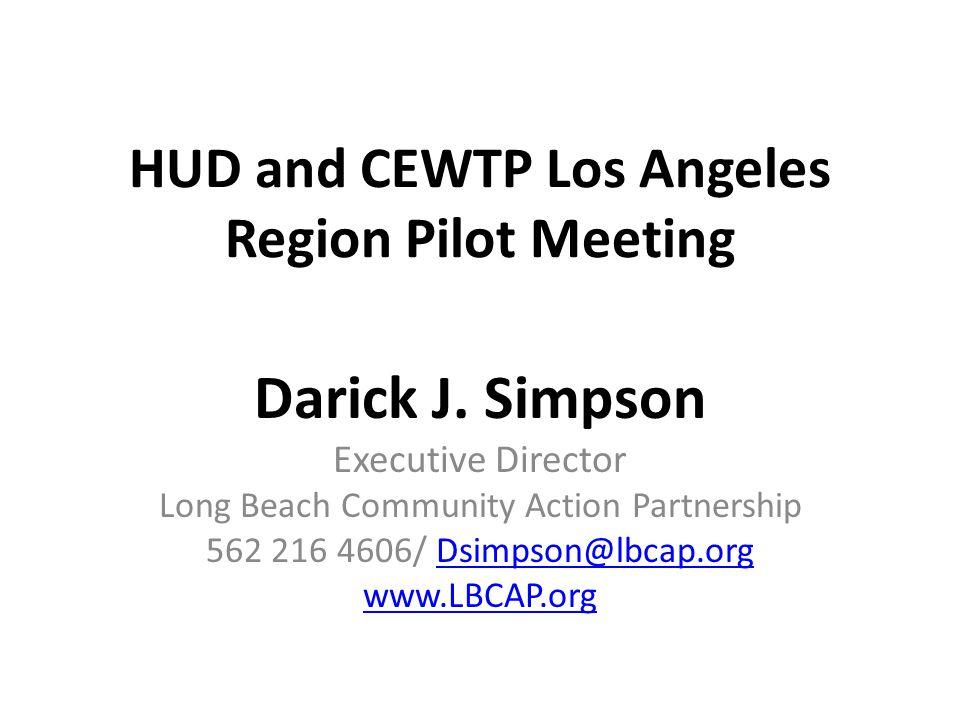 HUD and CEWTP Los Angeles Region Pilot Meeting Darick J.