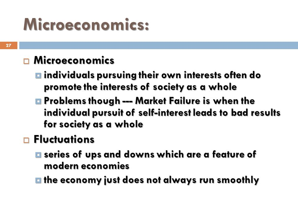 Microeconomics: 27 Microeconomics Microeconomics individuals pursuing their own interests often do promote the interests of society as a whole individ