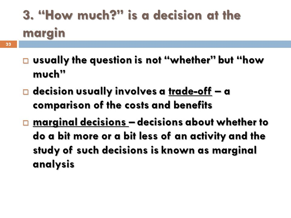 3. How much? is a decision at the margin 33 usually the question is not whether but how much usually the question is not whether but how much decision
