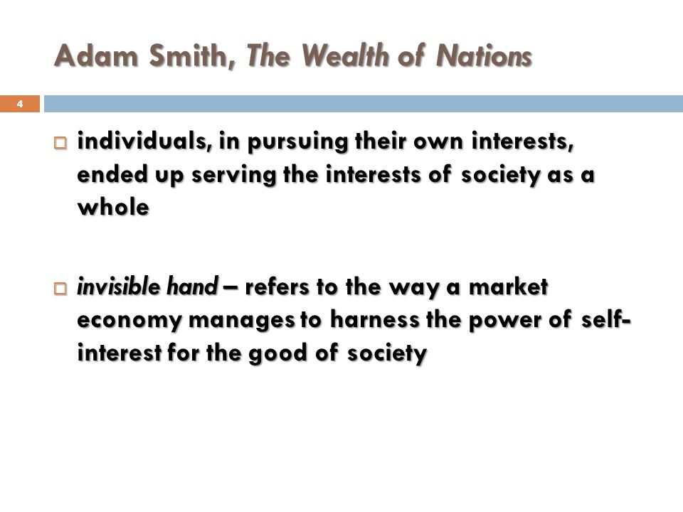 Adam Smith, The Wealth of Nations 4 individuals, in pursuing their own interests, ended up serving the interests of society as a whole individuals, in