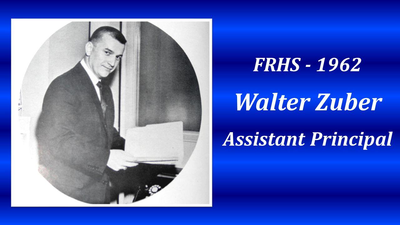 FRHS - 1962 Walter Zuber Assistant Principal
