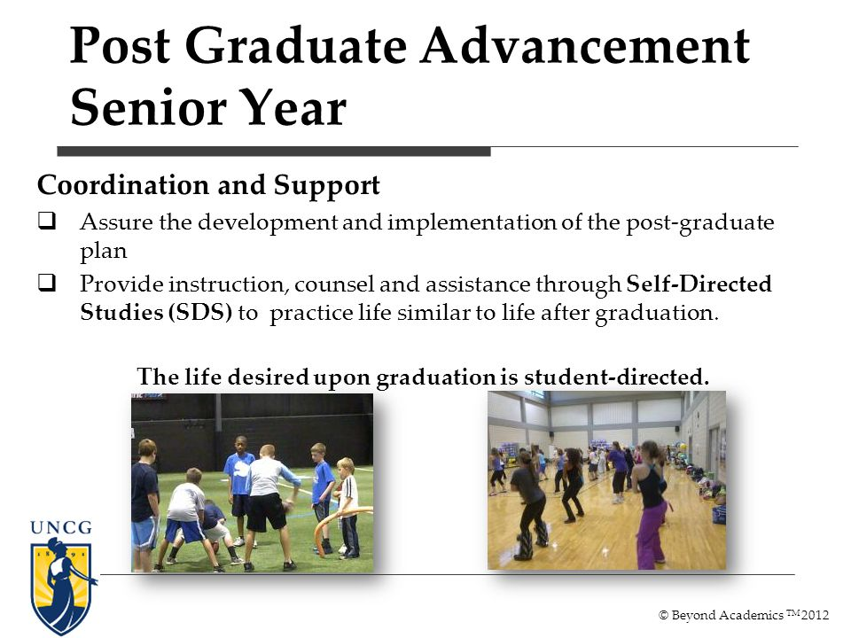 Post Graduate Advancement Senior Year Coordination and Support Assure the development and implementation of the post-graduate plan Provide instruction, counsel and assistance through Self-Directed Studies (SDS) to practice life similar to life after graduation.