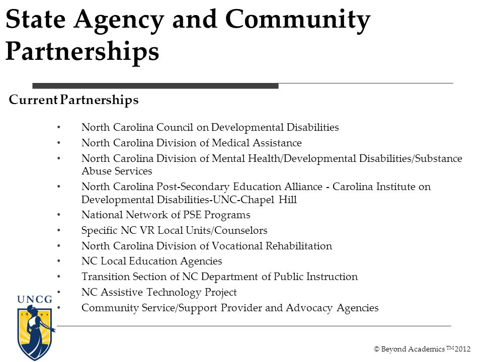 State Agency and Community Partnerships Current Partnerships North Carolina Council on Developmental Disabilities North Carolina Division of Medical A