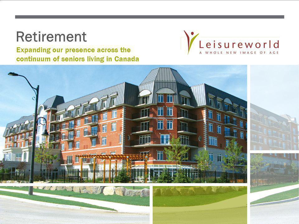 Retirement Expanding our presence across the continuum of seniors living in Canada