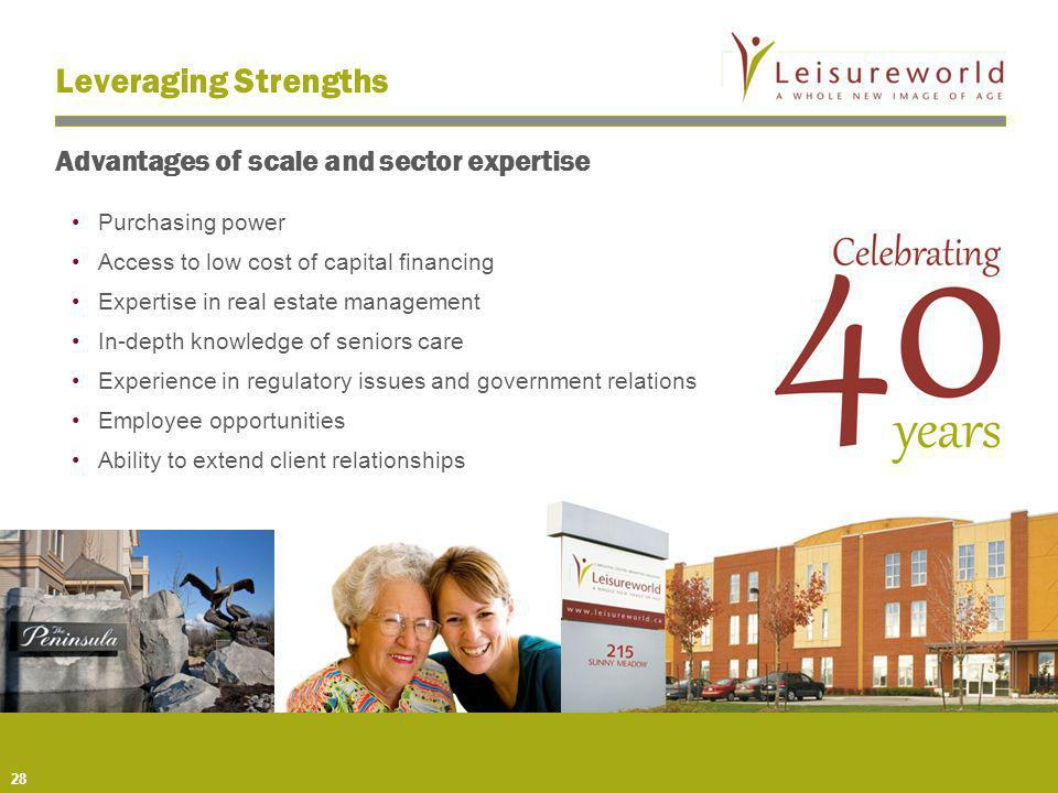 Purchasing power Access to low cost of capital financing Expertise in real estate management In-depth knowledge of seniors care Experience in regulato
