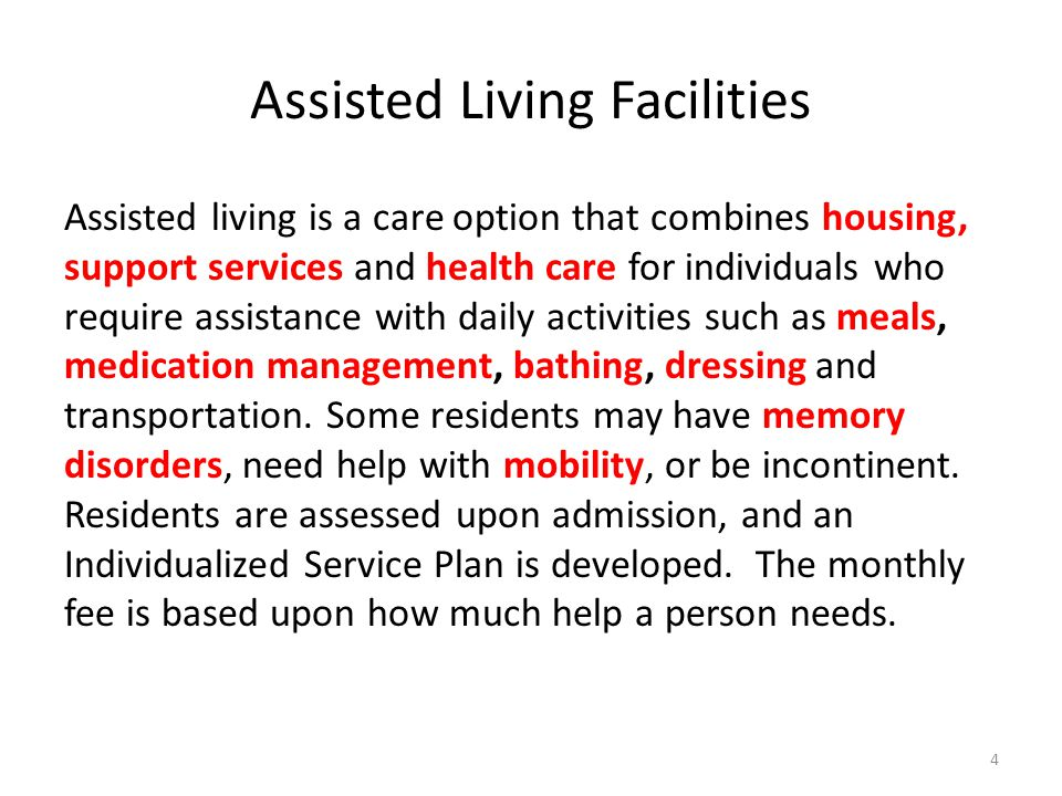 Assisted Living Facilities Assisted living is a care option that combines housing, support services and health care for individuals who require assistance with daily activities such as meals, medication management, bathing, dressing and transportation.