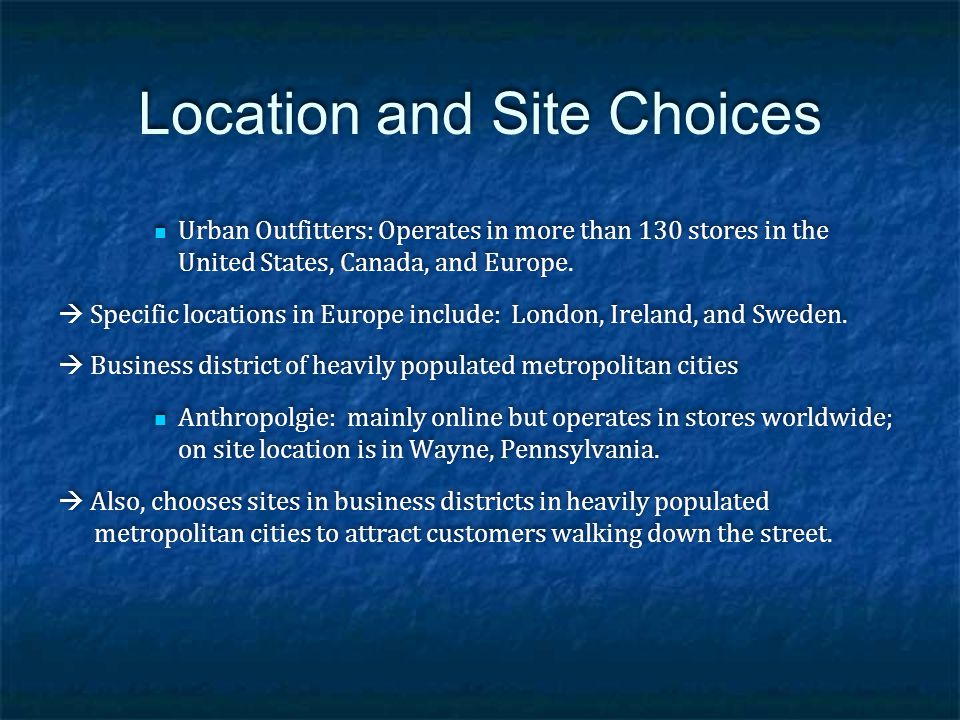 Location and Site Choices Urban Outfitters: Operates in more than 130 stores in the United States, Canada, and Europe. Specific locations in Europe in