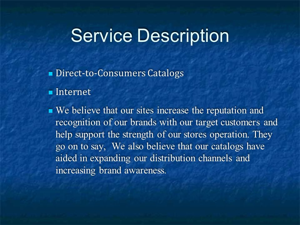 Service Description Direct-to-Consumers Catalogs Internet We believe that our sites increase the reputation and recognition of our brands with our tar