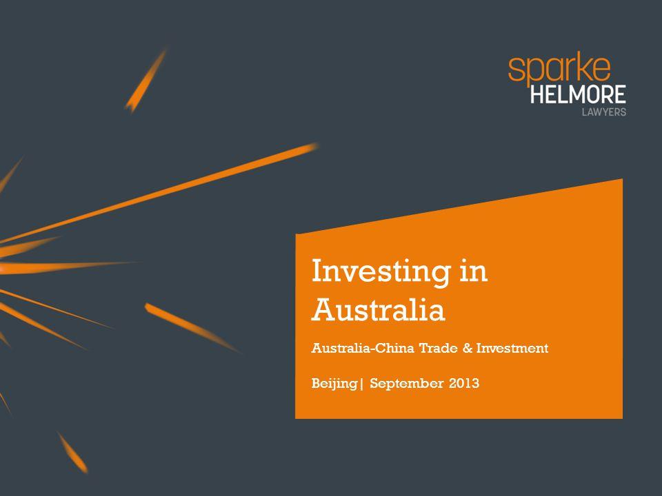 Investing in Australia Australia-China Trade & Investment Beijing| September 2013