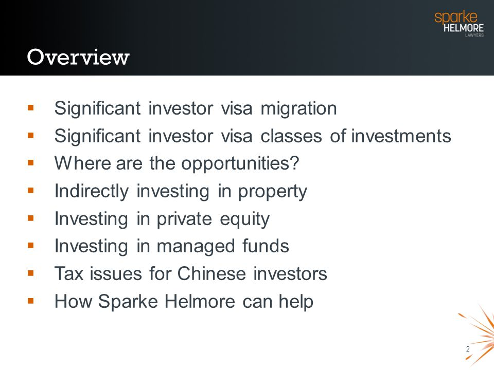 2 Overview Significant investor visa migration Significant investor visa classes of investments Where are the opportunities? Indirectly investing in p