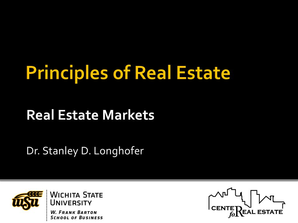 Real Estate Markets Dr. Stanley D. Longhofer