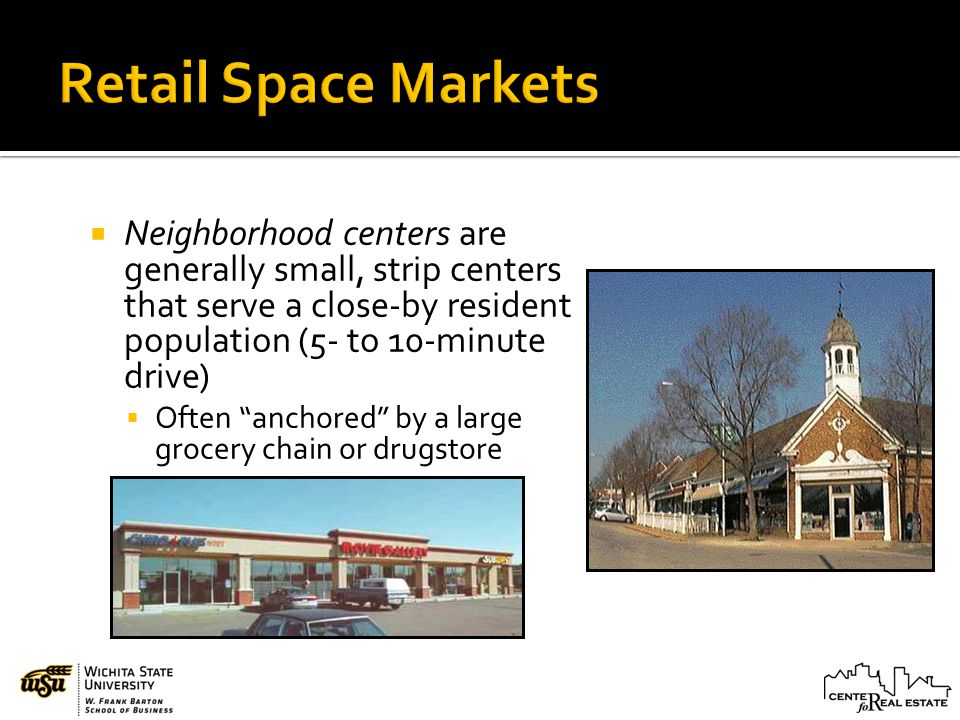 Neighborhood centers are generally small, strip centers that serve a close-by resident population (5- to 10-minute drive) Often anchored by a large gr