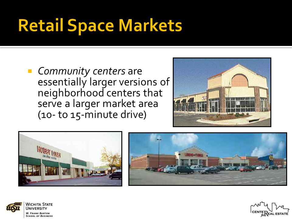 Community centers are essentially larger versions of neighborhood centers that serve a larger market area (10- to 15-minute drive)