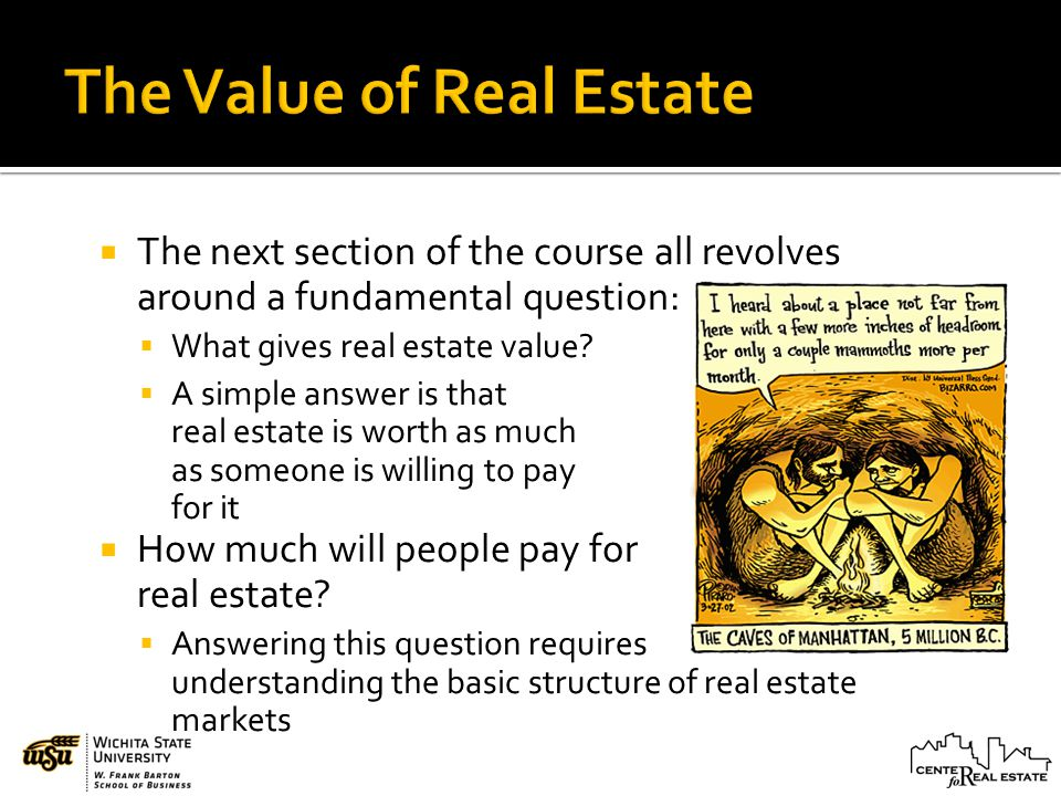 The next section of the course all revolves around a fundamental question: What gives real estate value.