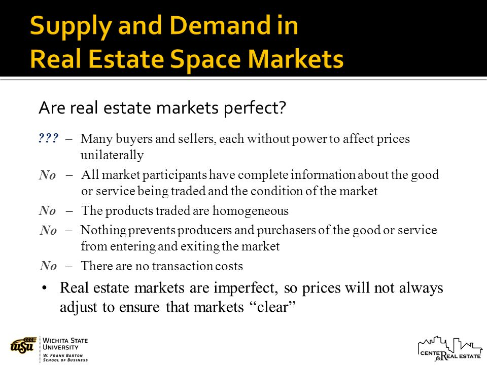–Many buyers and sellers, each without power to affect prices unilaterally Are real estate markets perfect? –All market participants have complete inf