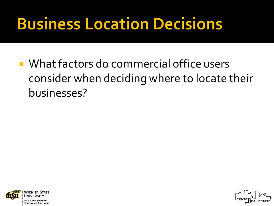 What factors do commercial office users consider when deciding where to locate their businesses?
