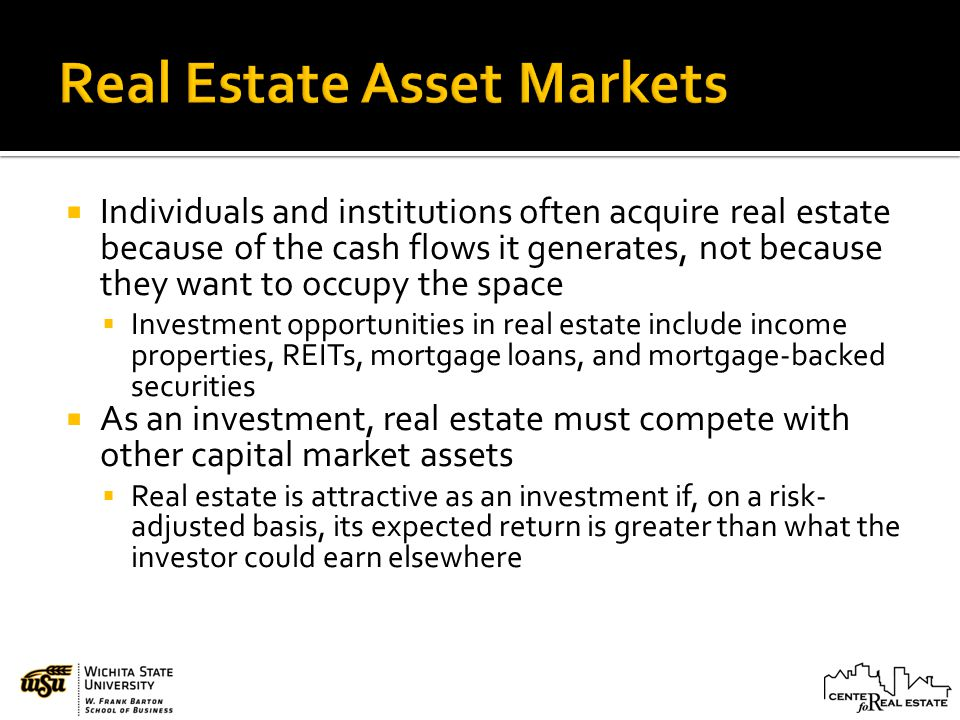 Individuals and institutions often acquire real estate because of the cash flows it generates, not because they want to occupy the space Investment op