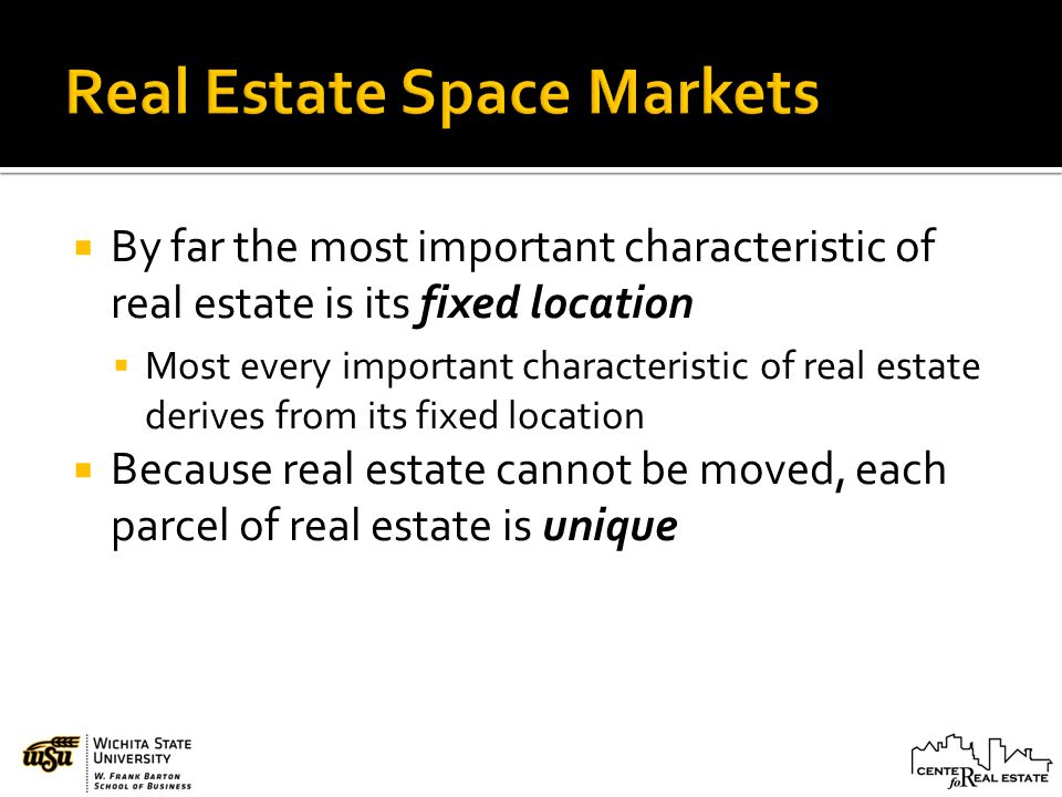 By far the most important characteristic of real estate is its fixed location Most every important characteristic of real estate derives from its fixed location Because real estate cannot be moved, each parcel of real estate is unique