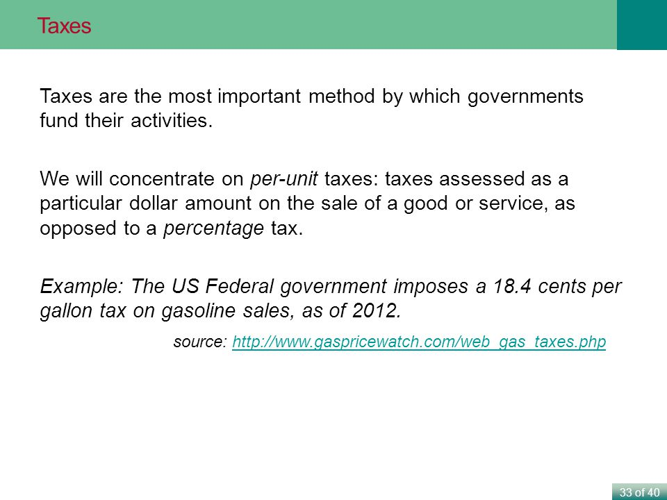 33 of 40 Taxes are the most important method by which governments fund their activities.