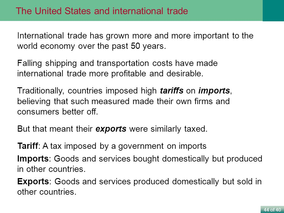 44 of 40 The United States and international trade International trade has grown more and more important to the world economy over the past 50 years.
