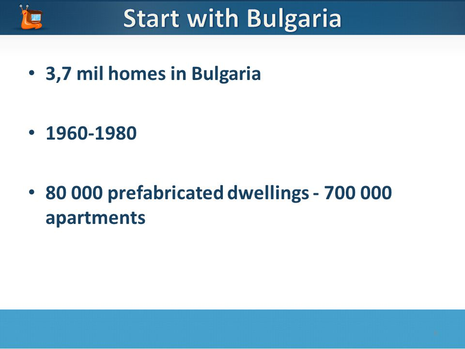 3,7 mil homes in Bulgaria 1960-1980 80 000 prefabricated dwellings - 700 000 apartments 3