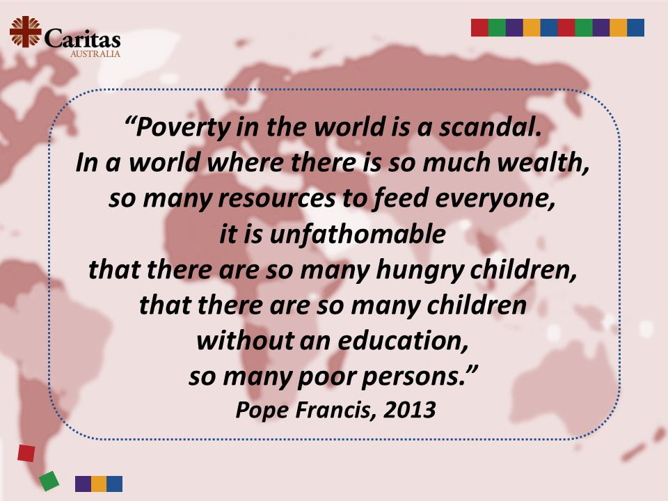 Poverty in the world is a scandal.