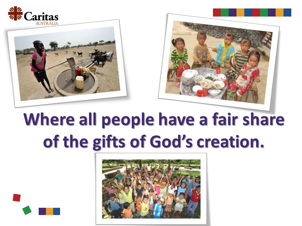 Where all people have a fair share of the gifts of Gods creation.