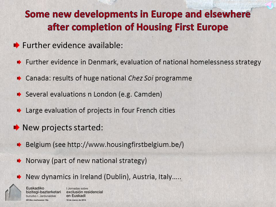 Further evidence available: Further evidence in Denmark, evaluation of national homelessness strategy Canada: results of huge national Chez Soi programme Several evaluations n London (e.g.