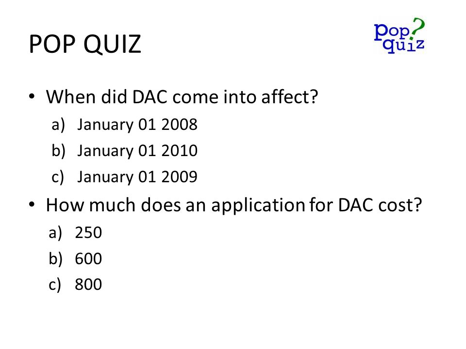 POP QUIZ When did DAC come into affect.