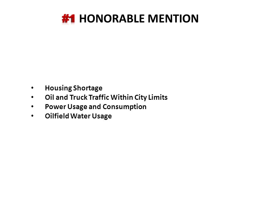 HONORABLE MENTION Housing Shortage Oil and Truck Traffic Within City Limits Power Usage and Consumption Oilfield Water Usage