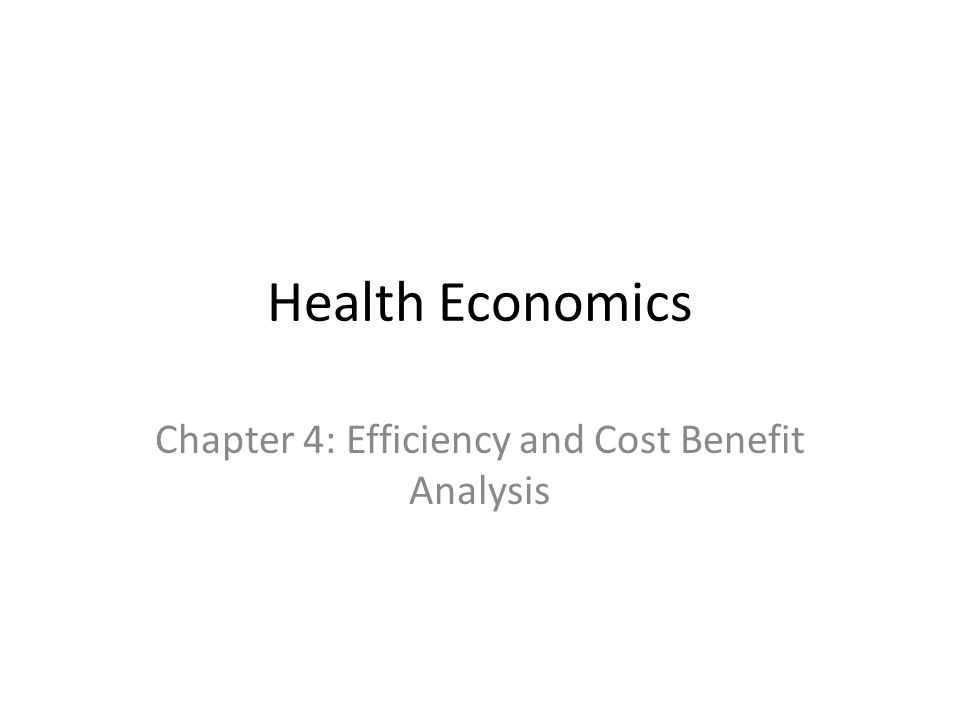 Health Economics Chapter 4: Efficiency and Cost Benefit Analysis