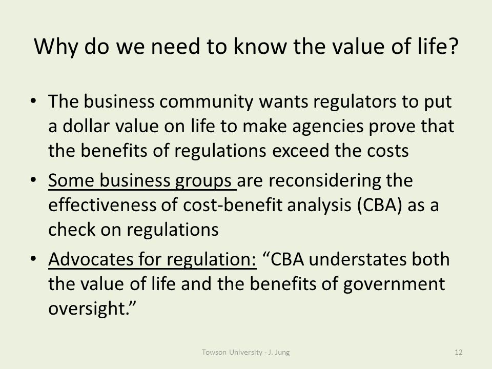 Why do we need to know the value of life? The business community wants regulators to put a dollar value on life to make agencies prove that the benefi