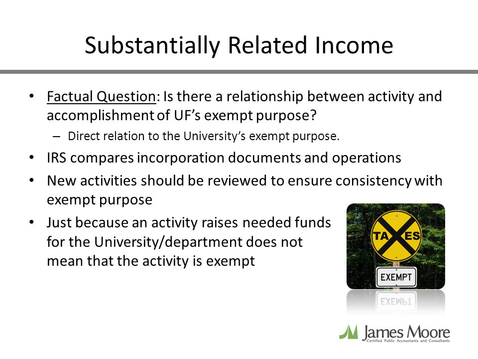 Substantially Related Income Factual Question: Is there a relationship between activity and accomplishment of UFs exempt purpose.