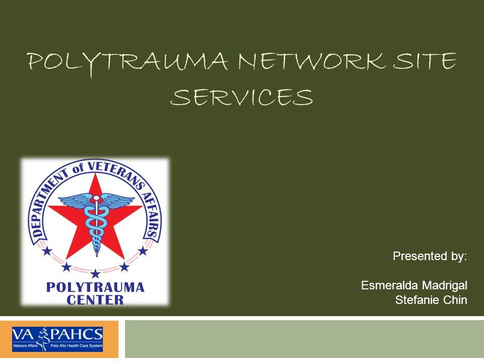 POLYTRAUMA NETWORK SITE SERVICES Presented by: Esmeralda Madrigal Stefanie Chin