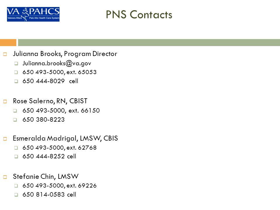 PNS Contacts Julianna Brooks, Program Director Julianna.brooks@va.gov 650 493-5000, ext. 65053 650 444-8029 cell Rose Salerno, RN, CBIST 650 493-5000,