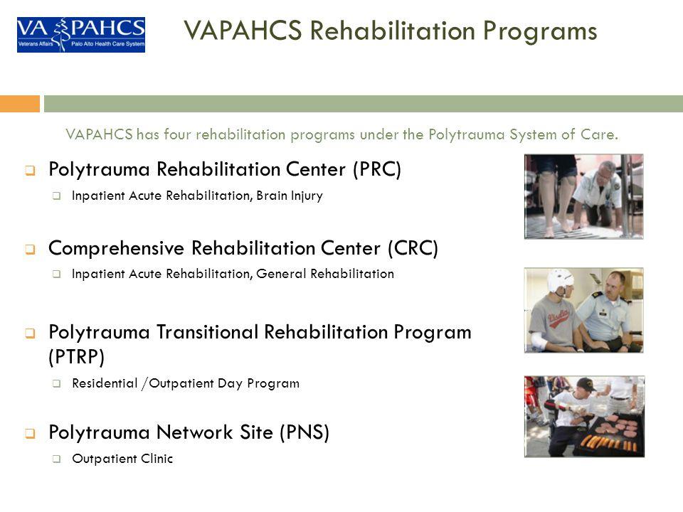 VAPAHCS Rehabilitation Programs Polytrauma Rehabilitation Center (PRC) Inpatient Acute Rehabilitation, Brain Injury Comprehensive Rehabilitation Cente