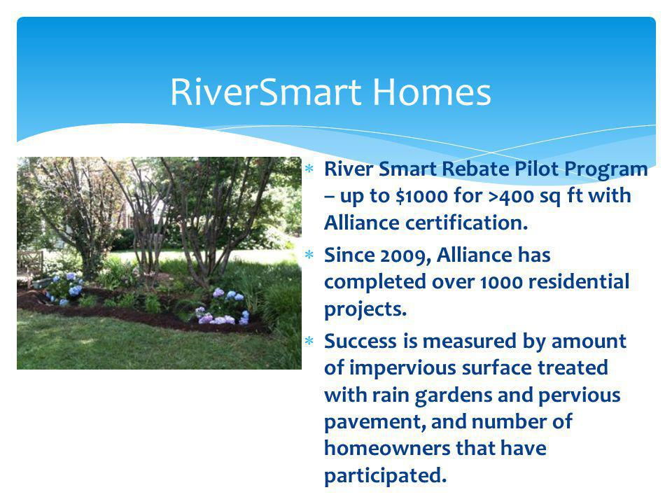 River Smart Rebate Pilot Program – up to $1000 for >400 sq ft with Alliance certification.