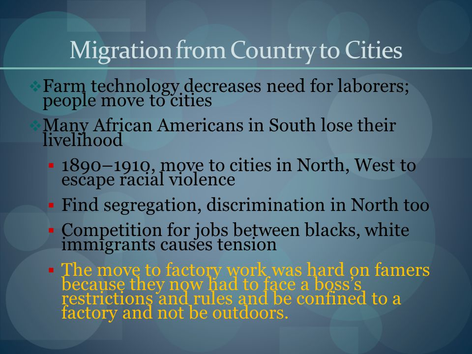 Migration from Country to Cities Farm technology decreases need for laborers; people move to cities Many African Americans in South lose their livelih