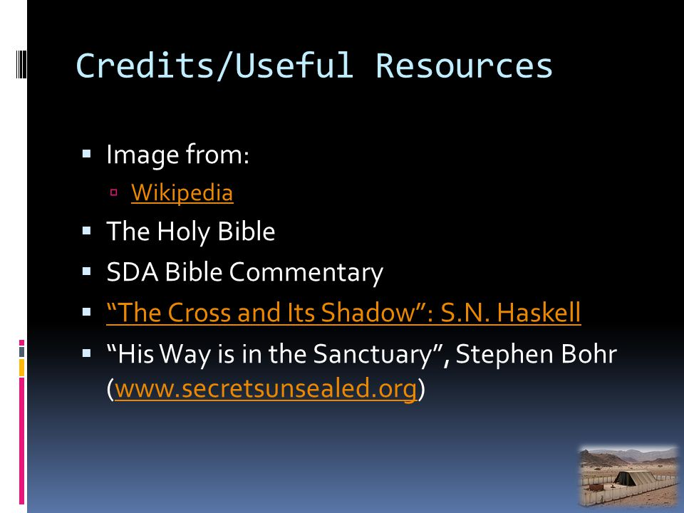 Credits/Useful Resources Image from: Wikipedia The Holy Bible SDA Bible Commentary The Cross and Its Shadow: S.N.