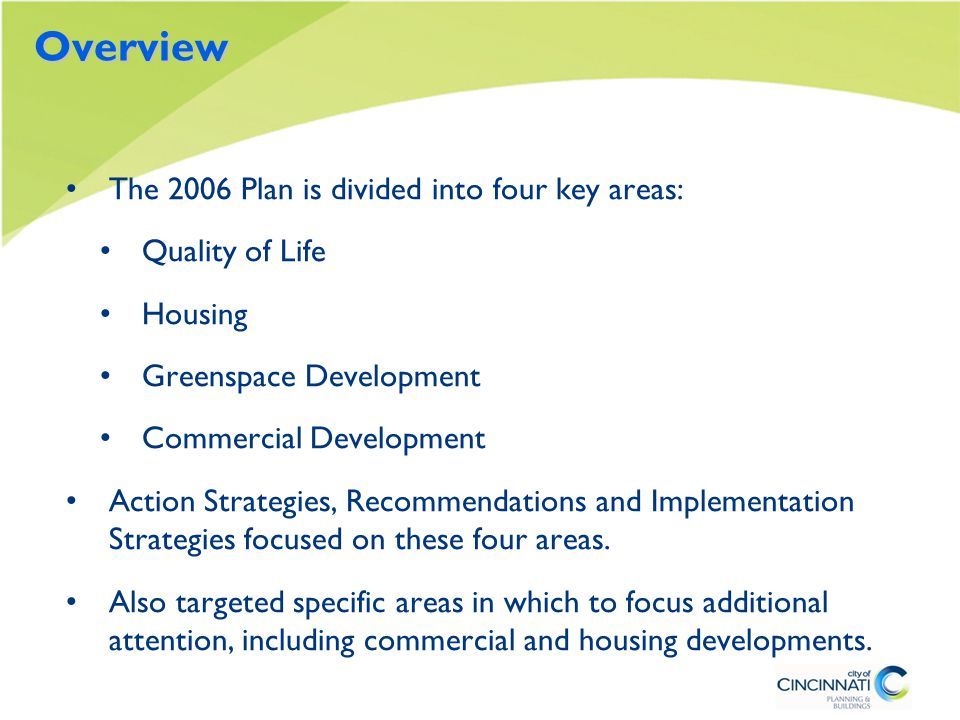 Overview The 2006 Plan is divided into four key areas: Quality of Life Housing Greenspace Development Commercial Development Action Strategies, Recommendations and Implementation Strategies focused on these four areas.