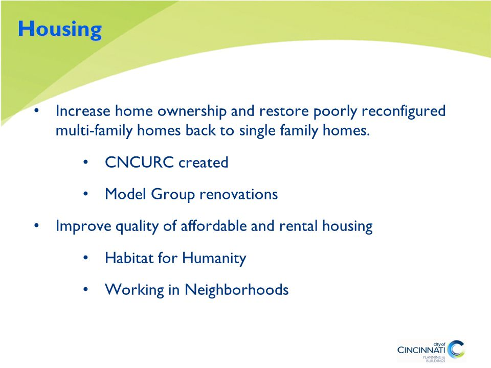 Housing Increase home ownership and restore poorly reconfigured multi-family homes back to single family homes.