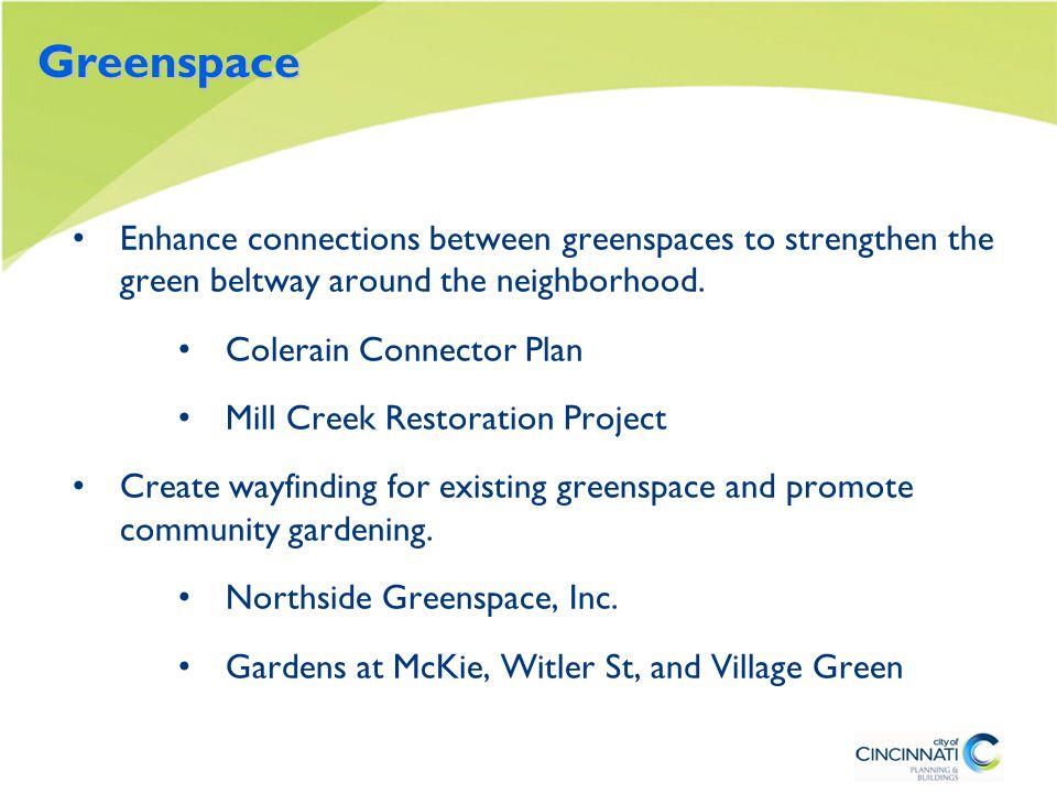 Greenspace Enhance connections between greenspaces to strengthen the green beltway around the neighborhood.