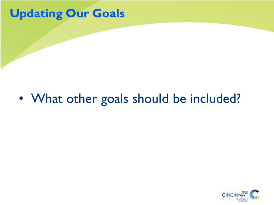 Updating Our Goals What other goals should be included?