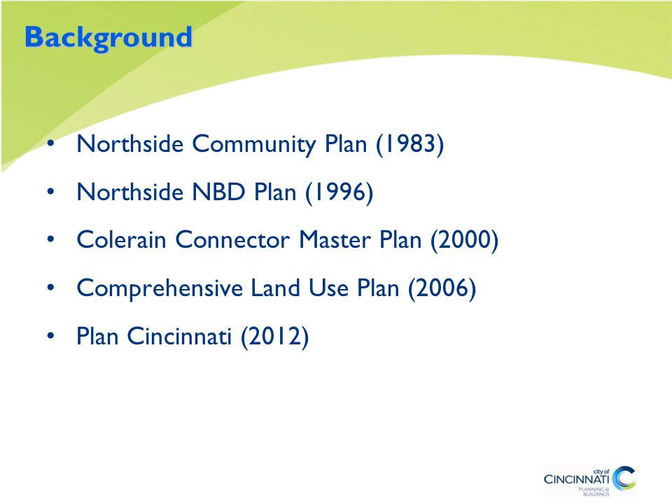 Objectives Make sure this Plan is consistent with Plan Cincinnati Review and update the Goals, Objectives, Action and Implementation Strategies of the 2006 Plan Change categories to the Five Initiative Areas of Plan Cincinnati Review and update the Future Land Use Map Review and update the rezoning recommendations map
