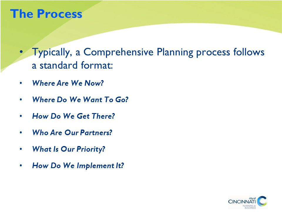 The Process Typically, a Comprehensive Planning process follows a standard format: Where Are We Now.